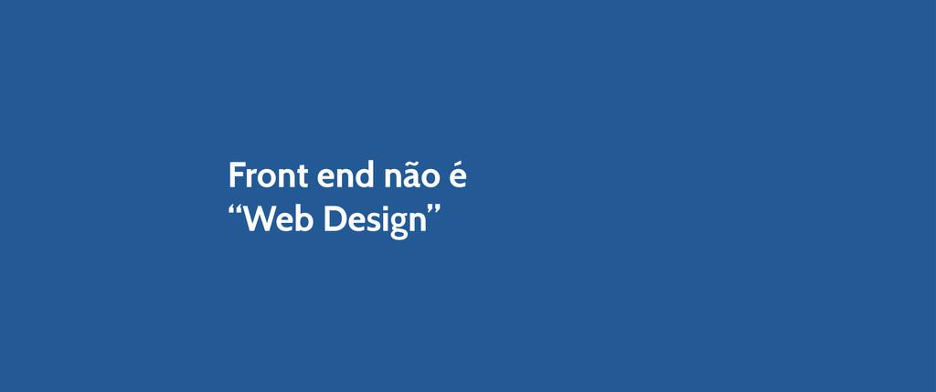 """Front end não é """"Web Design"""""""