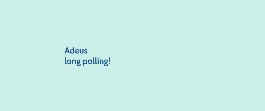 Adeus long polling!