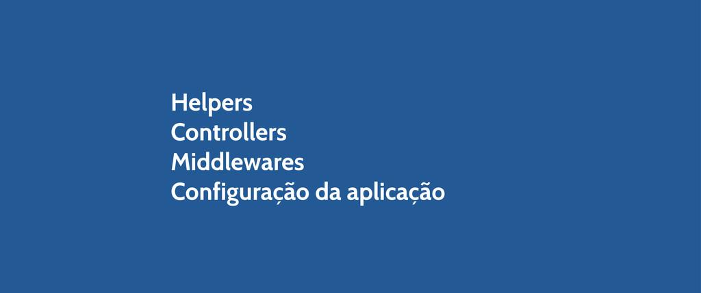 Helpers Controllers Middlewares Configuração da...