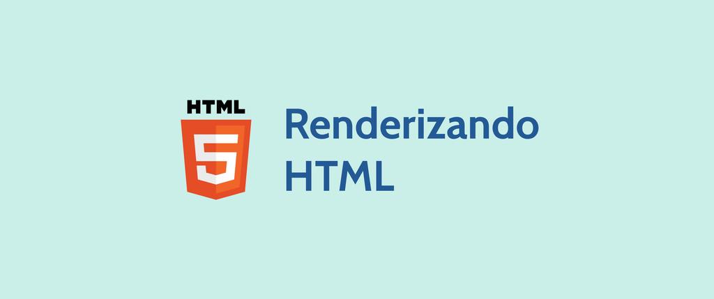 Renderizando HTML