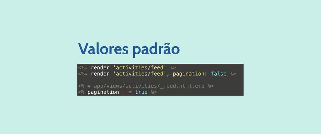 <%= render 'activities/feed' %> <%= render 'act...