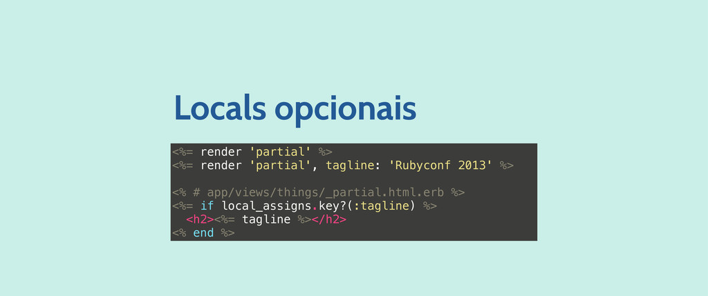 <%= render 'partial' %> <%= render 'partial', t...