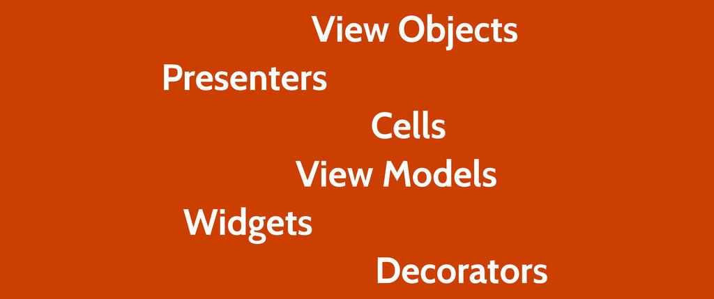 View Models Decorators Cells Widgets Presenters...