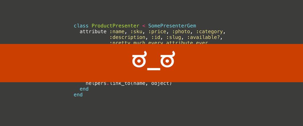class ProductPresenter < SomePresenterGem attri...