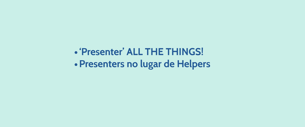 •'Presenter' ALL THE THINGS! •Presenters no lug...