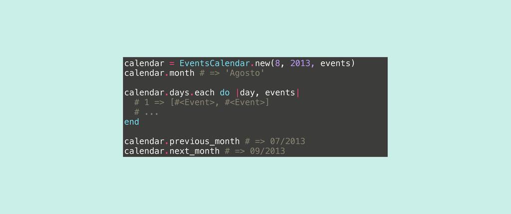 calendar = EventsCalendar.new(8, 2013, events) ...