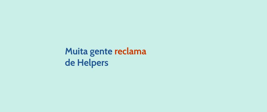 Muita gente reclama de Helpers