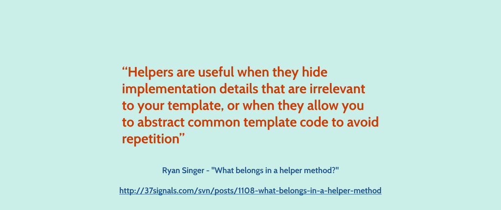 """""""Helpers are useful when they hide implementati..."""