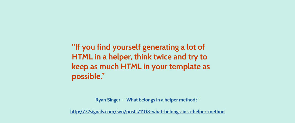 """""""If you find yourself generating a lot of HTML ..."""