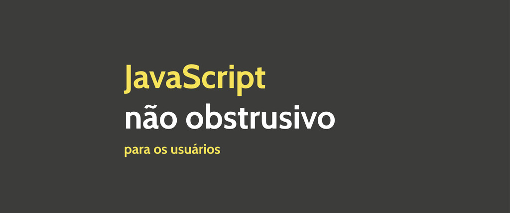 JavaScript não obstrusivo para os usuários