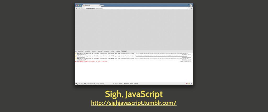 Sigh, JavaScript http://sighjavascript.tumblr.c...