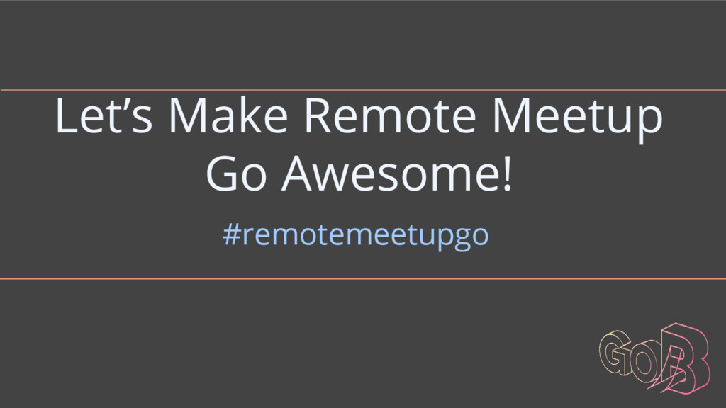 Let's Make Remote Meetup Go Awesome! #remotemee...