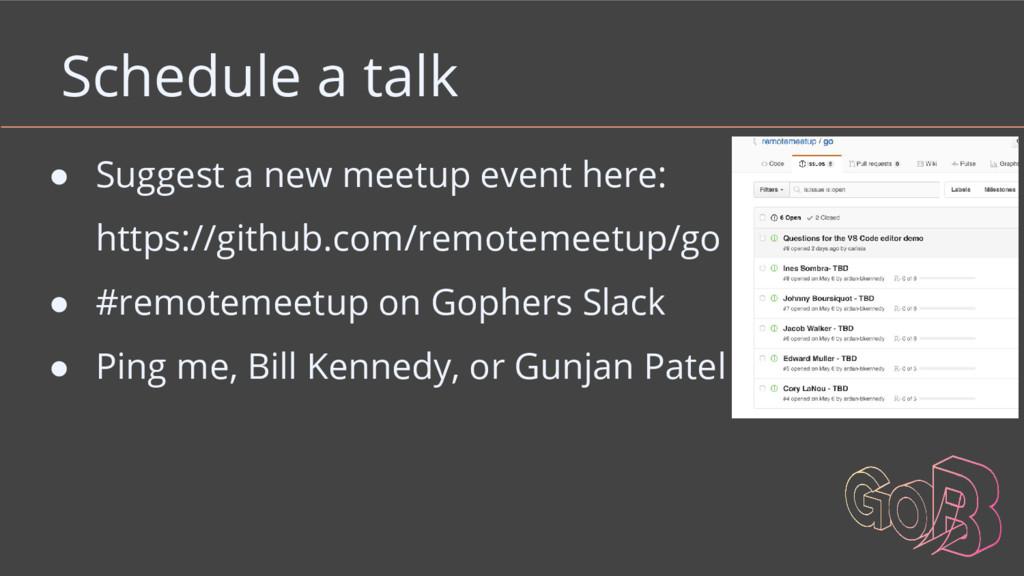 Schedule a talk ● Suggest a new meetup event he...
