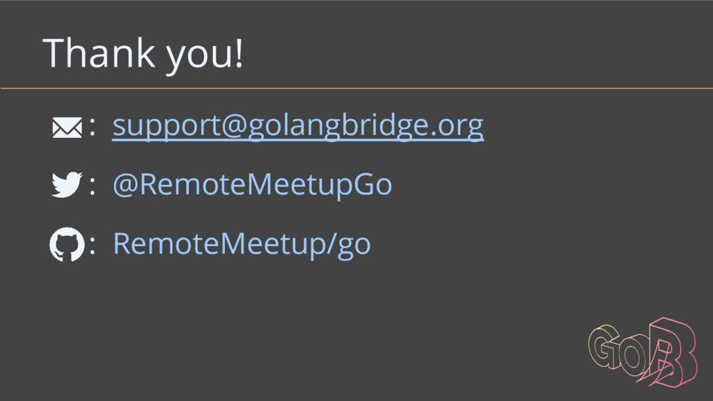 Thank you! : support@golangbridge.org : @Remote...