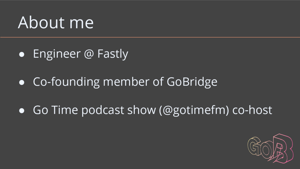 About me ● Engineer @ Fastly ● Co-founding memb...