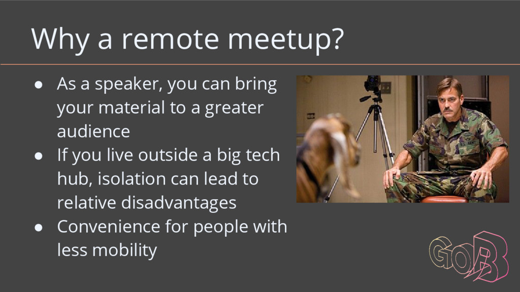 Why a remote meetup? ● As a speaker, you can br...