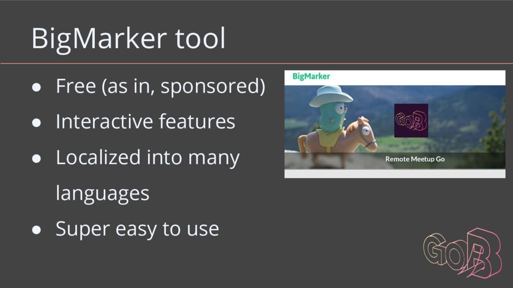 BigMarker tool ● Free (as in, sponsored) ● Inte...