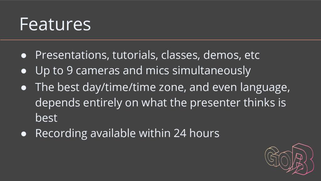 Features ● Presentations, tutorials, classes, d...