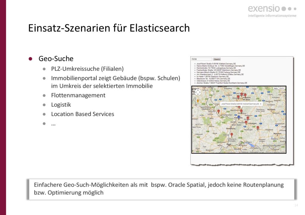 14 Einsatz-Szenarien für Elasticsearch ● Geo-Su...