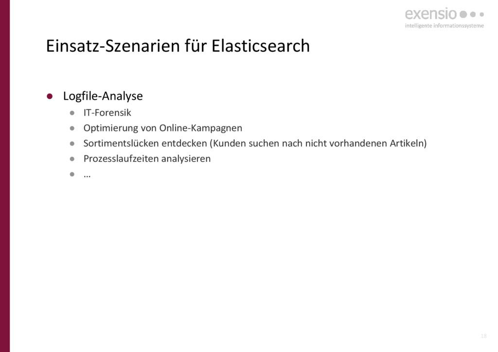 18 Einsatz-Szenarien für Elasticsearch ● Logfil...