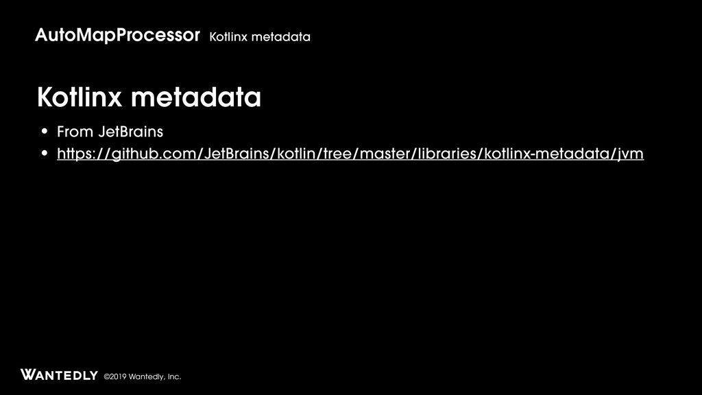 ©2019 Wantedly, Inc. Kotlinx metadata • From Je...