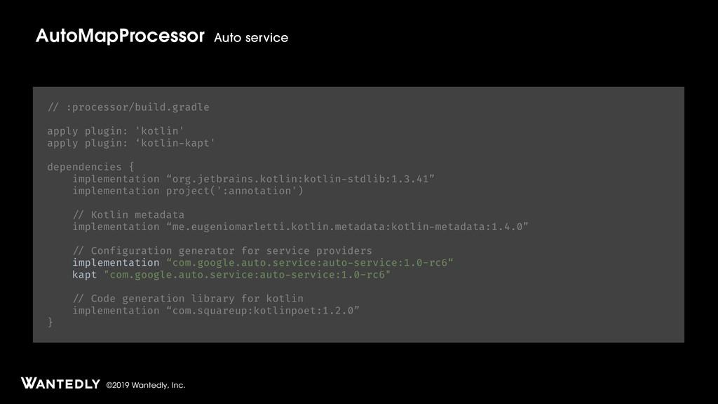 ©2019 Wantedly, Inc. AutoMapProcessor Auto serv...