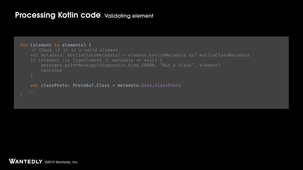 ©2019 Wantedly, Inc. Processing Kotlin code Val...