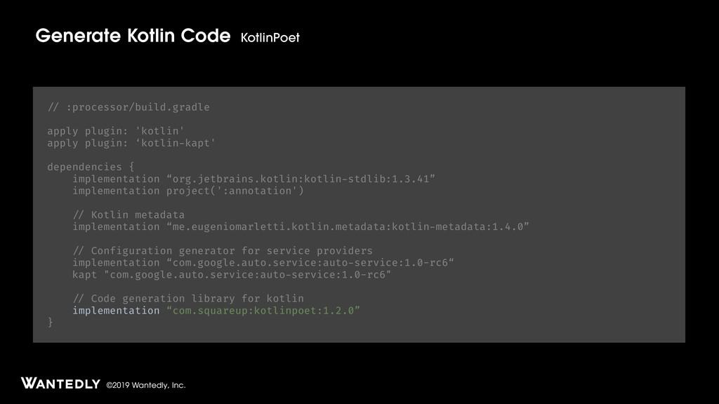 ©2019 Wantedly, Inc. Generate Kotlin Code Kotli...