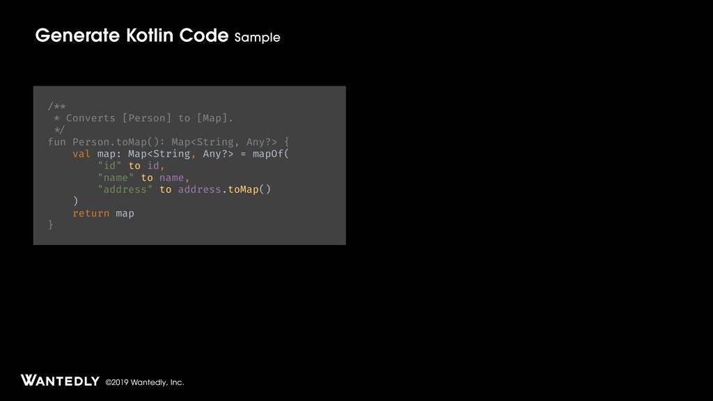 ©2019 Wantedly, Inc. Generate Kotlin Code /** *...