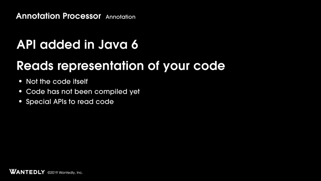 ©2019 Wantedly, Inc. API added in Java 6 Reads ...