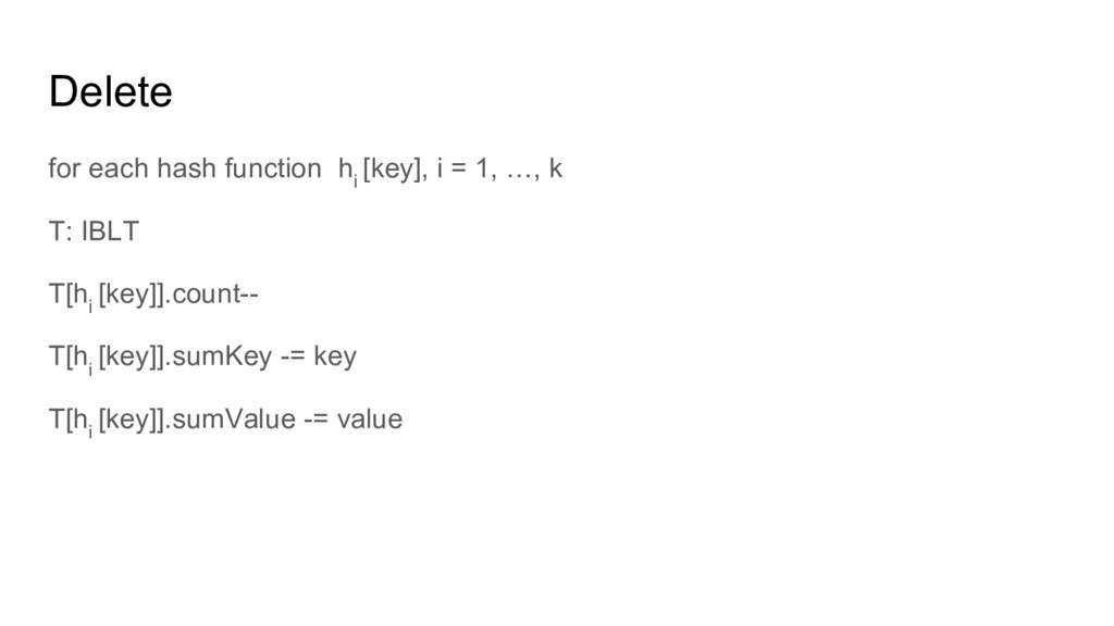 Delete for each hash function h i [key], i = 1,...