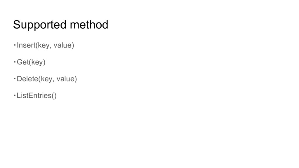 Supported method ・Insert(key, value) ・Get(key) ...