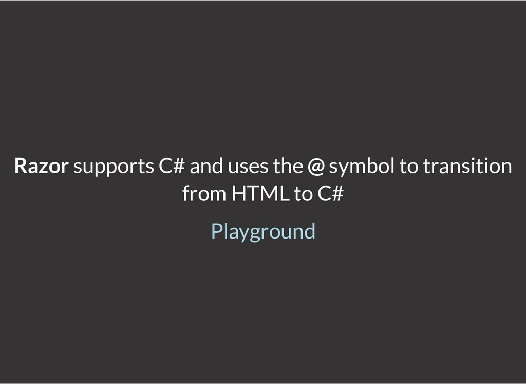 Razor supports C# and uses the @ symbol to tran...