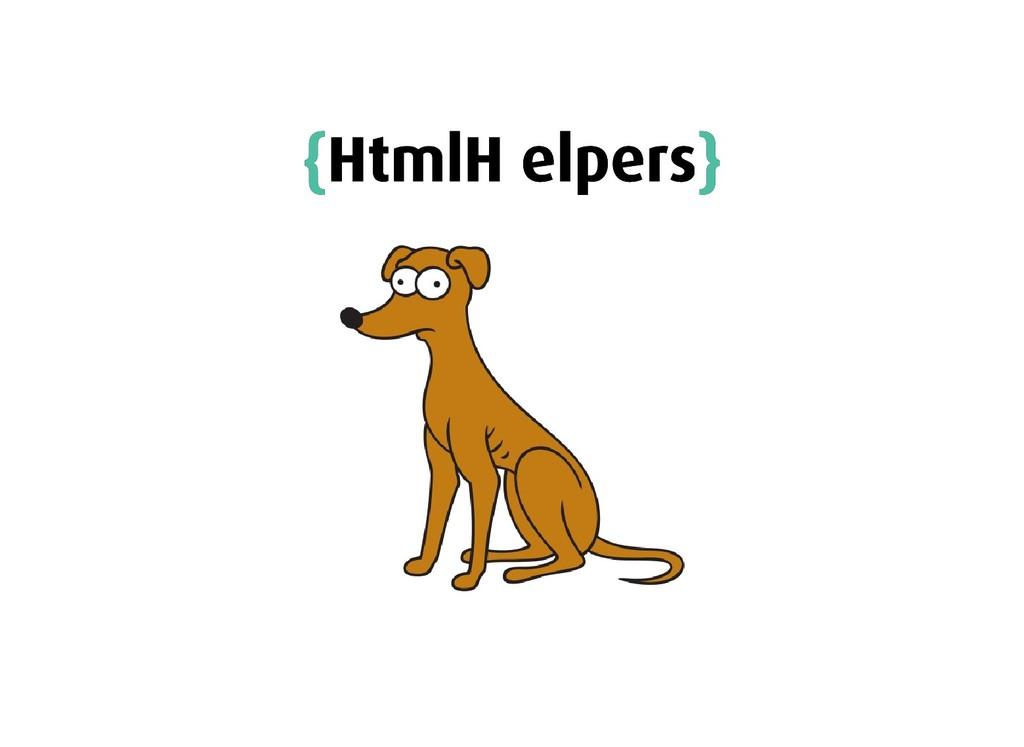 { {Html Helpers Html Helpers} }