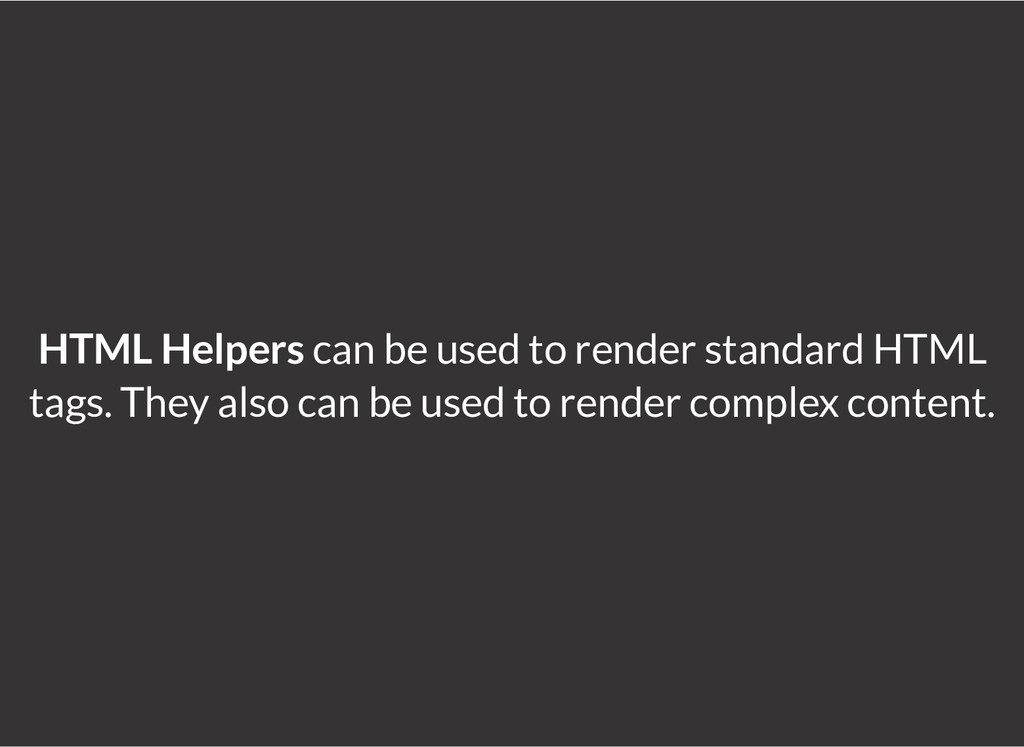HTML Helpers can be used to render standard HTM...