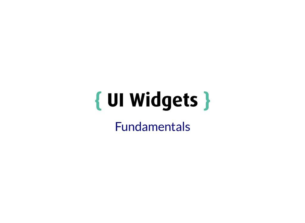 { { UI Widgets UI Widgets } } Fundamentals