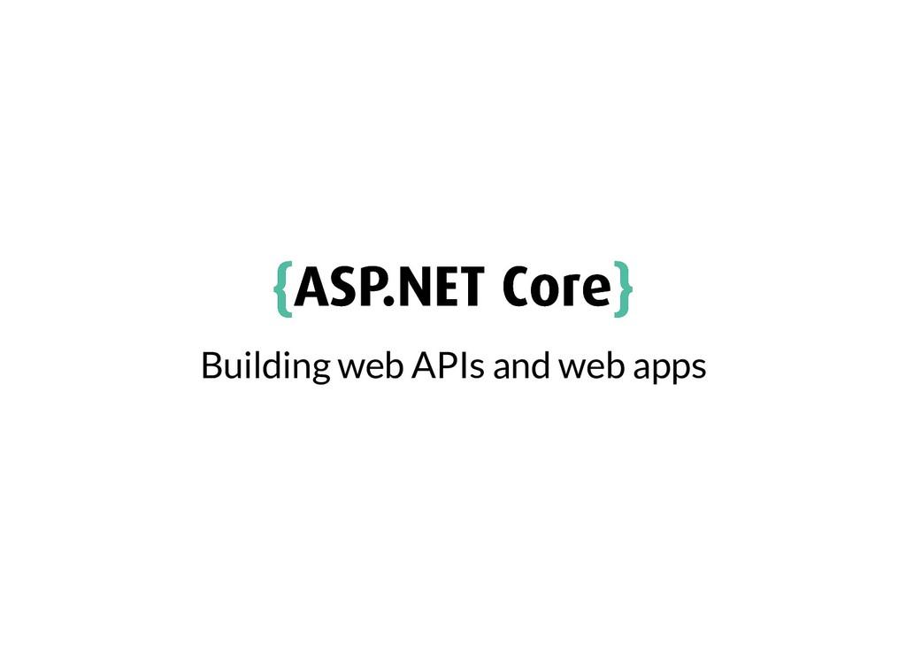 { {ASP.NET Core ASP.NET Core} } Building web AP...