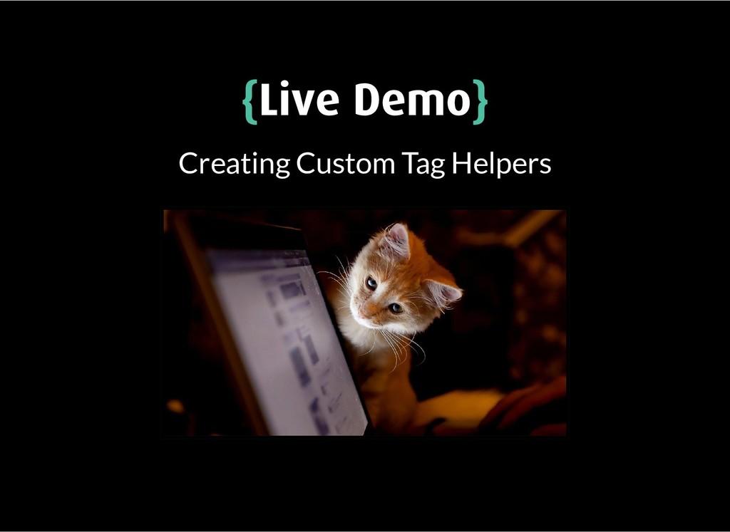 { {Live Demo Live Demo} } Creating Custom Tag H...