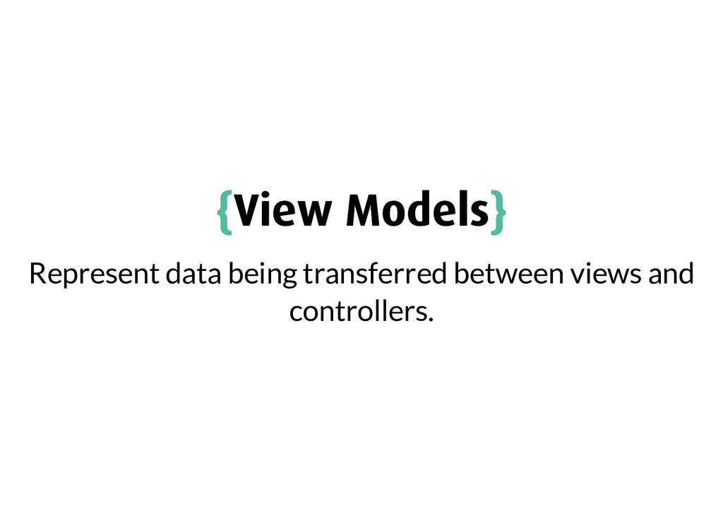 { {View Models View Models} } Represent data be...