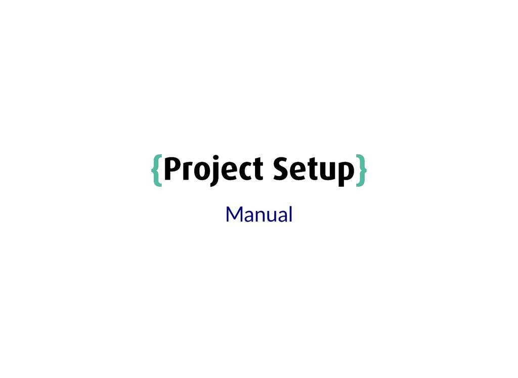 { {Project Setup Project Setup} } Manual