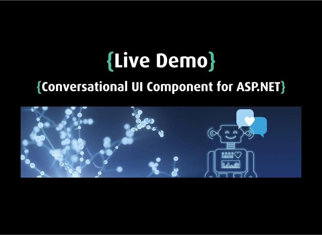 { {Live Demo Live Demo} } { {Conversational UI ...