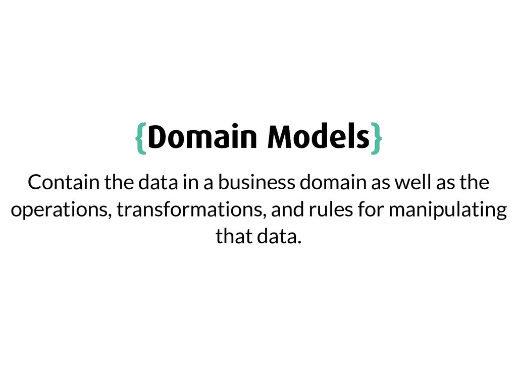 { {Domain Models Domain Models} } Contain the d...