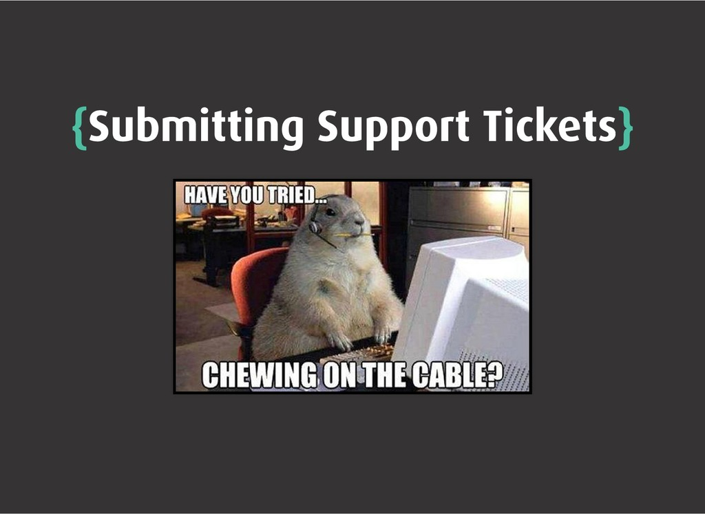 { {Submitting Support Tickets Submitting Suppor...