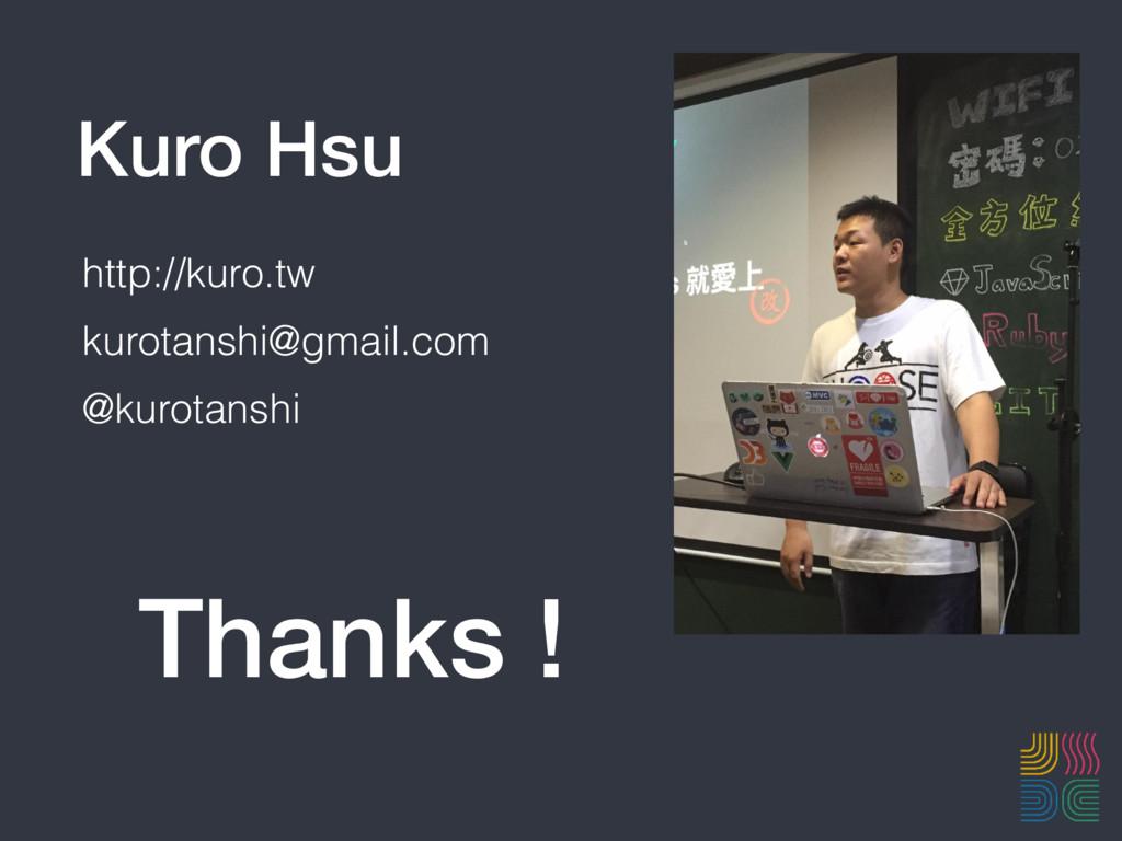 Kuro Hsu http://kuro.tw kurotanshi@gmail.com @k...