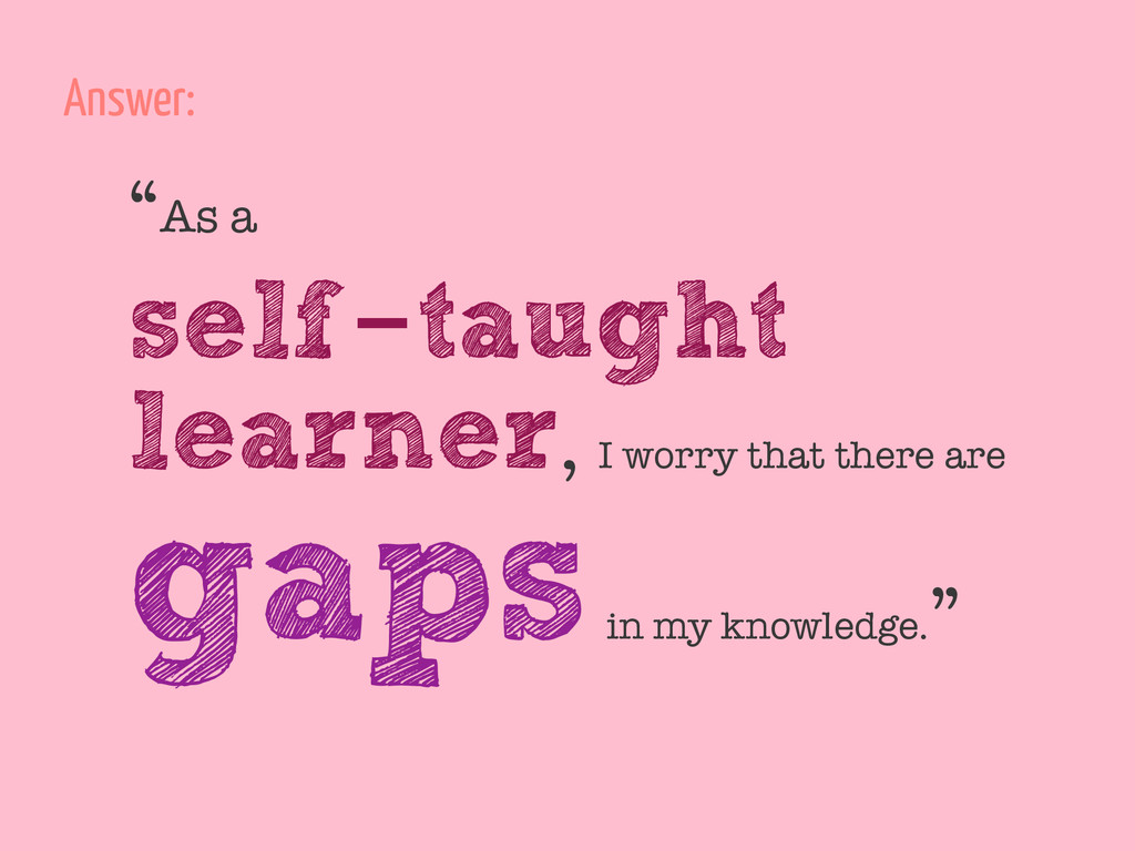 """As a self-taught learner, I worry that there a..."