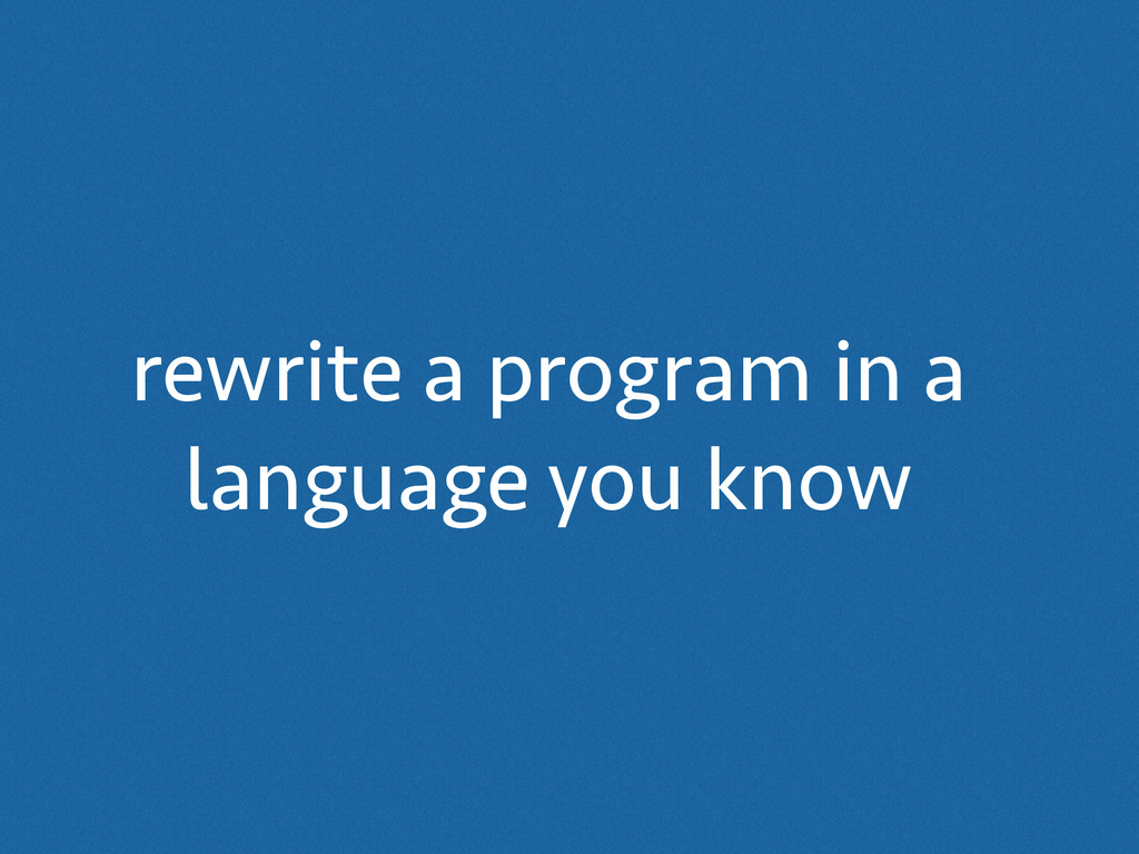 rewrite a program in a language you know