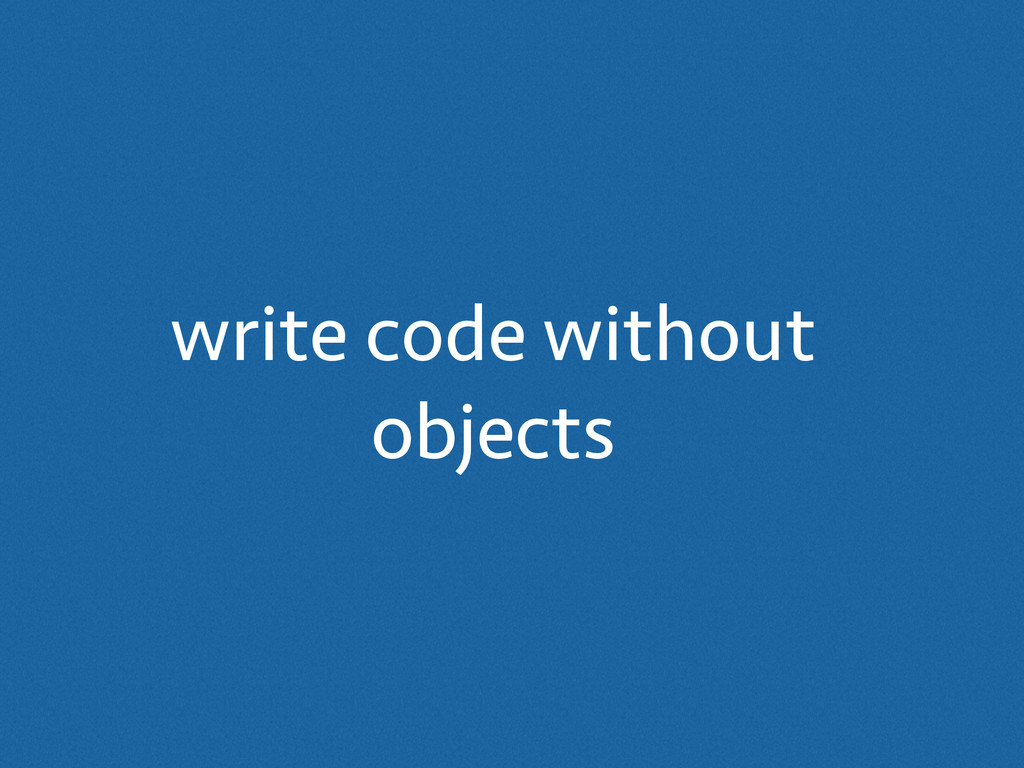 write code without objects
