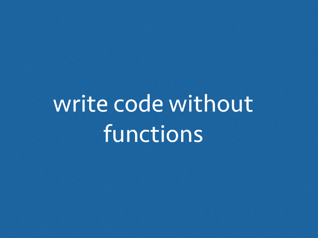 write code without functions