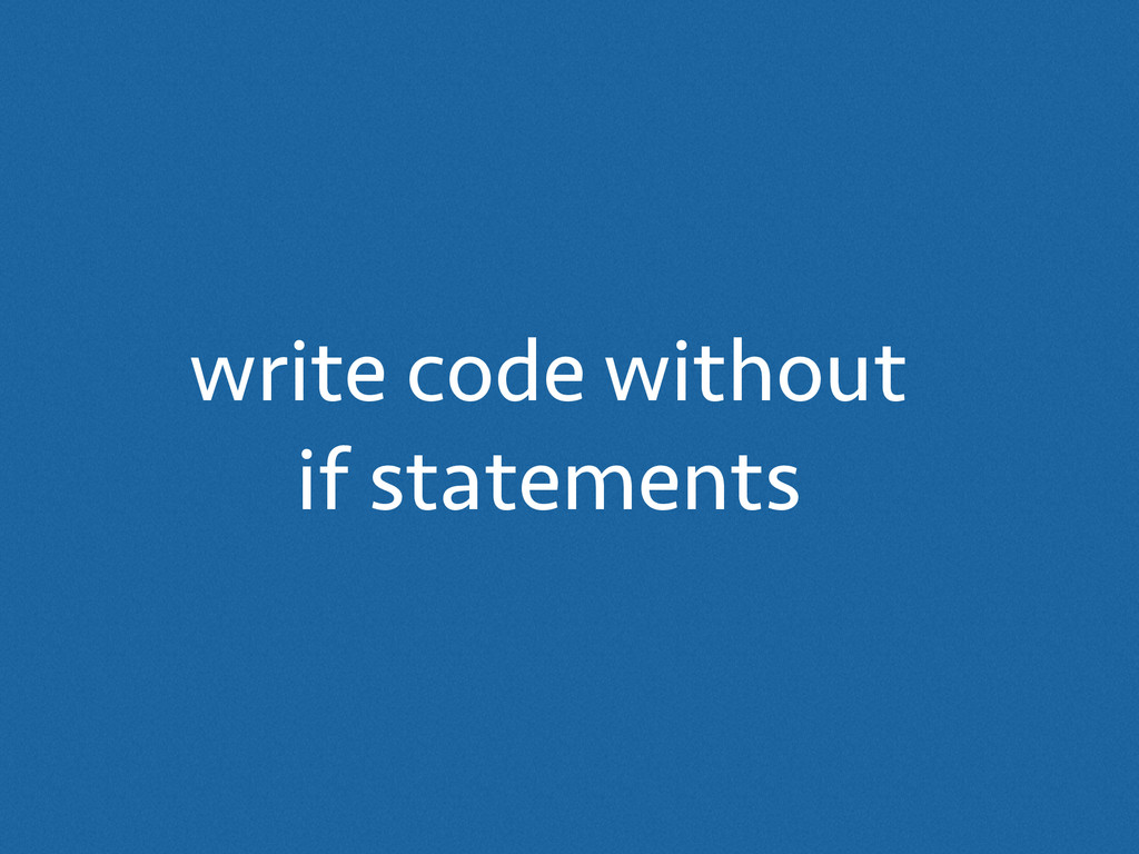 write code without if statements
