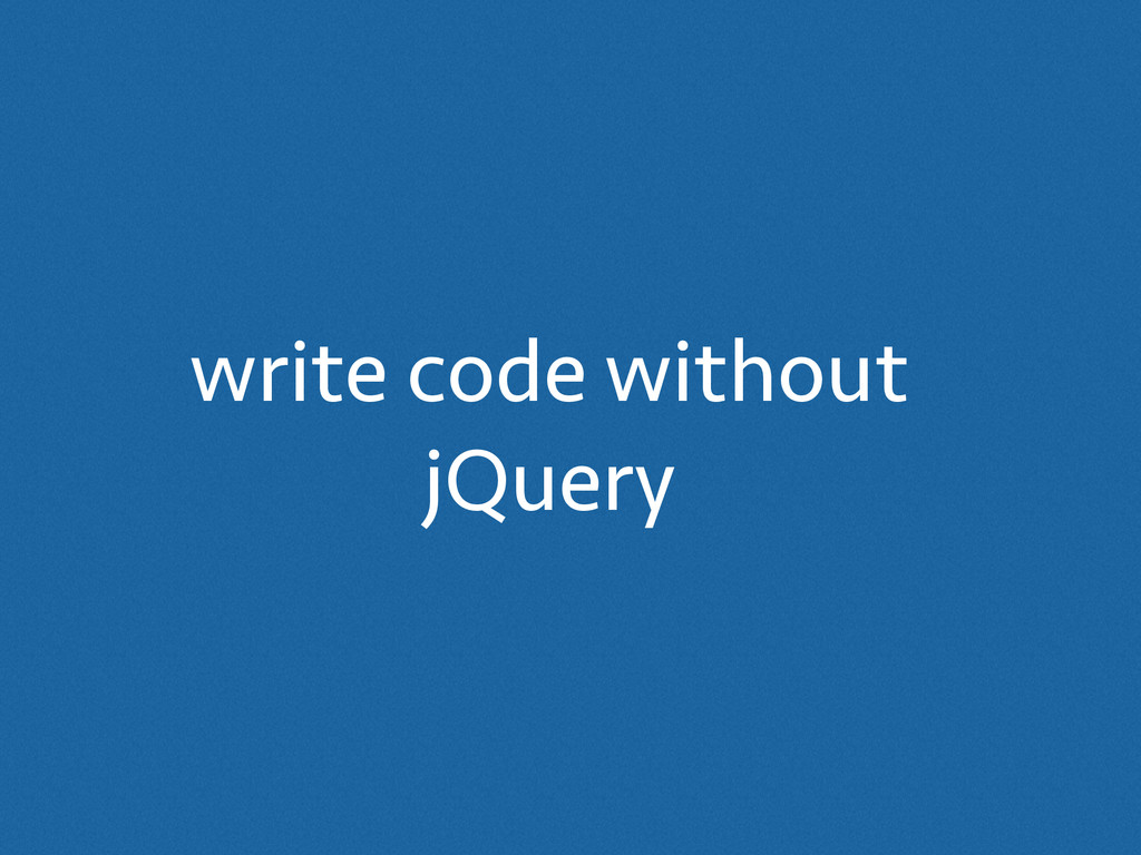 write code without jQuery